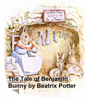 The Tale of Benjamin Bunny, Illustrated ebook by Beatrix Potter