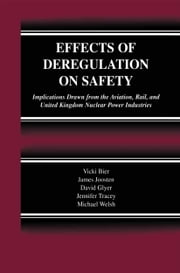 Effects of Deregulation on Safety - Implications Drawn from the Aviation, Rail, and United Kingdom Nuclear Power Industries ebook by Vicki Bier,James Joosten,David Glyer,Jennifer Tracey,Michael Welsh
