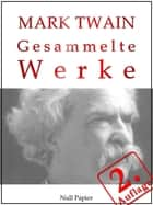Mark Twain - Gesammelte Werke ebook by Mark Twain