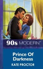 Prince Of Darkness (Mills & Boon Vintage 90s Modern) ebook by Kate Proctor