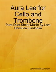Aura Lee for Cello and Trombone - Pure Duet Sheet Music By Lars Christian Lundholm ebook by Lars Christian Lundholm