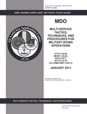 ATTP 3-34.84 MDO Multi-Service Tactics, Techniques, and Procedures for Military Diving Operations ebook by United States Government  US Army