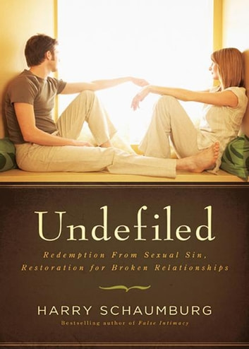Undefiled - Redemption From Sexual Sin, Restoration for Broken Relationships ebook by Harry Schaumburg