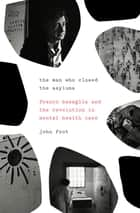 The Man Who Closed the Asylums - Franco Basaglia and the Revolution in Mental Health Care 電子書 by John Foot