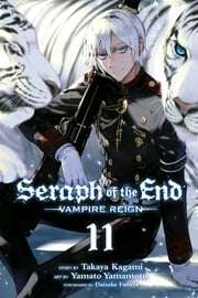 Seraph of the End, Vol. 11 ebook by Takaya Kagami