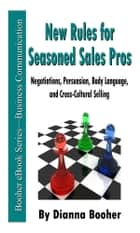 New Rules for Seasoned Sales Pros - Negotiations, Persuasion, Body Language, and Cross-Cultural Selling ebook by Dianna Booher