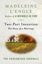 Two-Part Invention - The Story of a Marriage ebook by Madeleine L'Engle