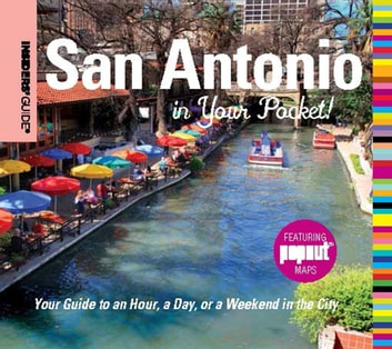 Insiders' Guide®: San Antonio in Your Pocket - Your Guide to an Hour, a Day, or a Weekend in the City eBook by Paris Permenter,John Bigley
