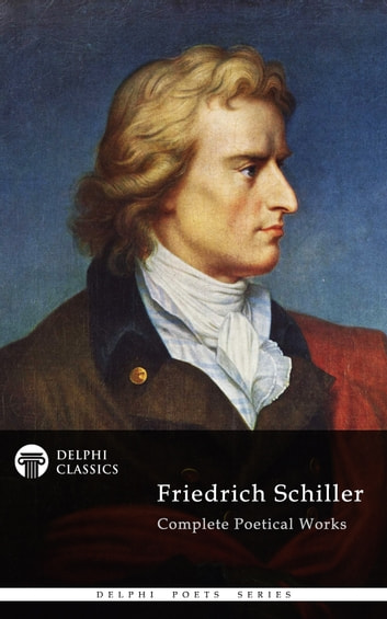 Complete Works of Friedrich Schiller (Delphi Classics) ebook by Friedrich Schiller,Delphi Classics
