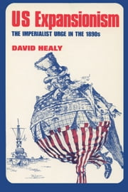 Us Expansionism: The Imperialist Urge in the 1890s ebook by Healy, David