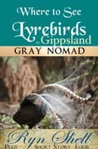Lyrebirds in Gippsland ebook by Gray Nomad,Ryn Shell