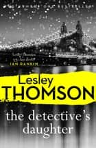 The Detective's Daughter - a gripping, Sunday Times crime club thriller to lose yourself in ebook by Lesley Thomson