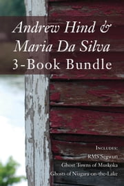 Andrew Hind and Maria Da Silva 3-Book Bundle - RMS Segwun / Ghost Towns of Muskoka / Ghosts of Niagara-on-the-Lake ebook by Andrew Hind,Maria Da Silva