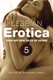 Lesbian Erotica, Volume 5 - Four great new stories ebook by Barbara Cardy