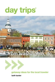Day Trips® from Washington, DC - Getaway Ideas for the Local Traveler ebook by Beth Kanter
