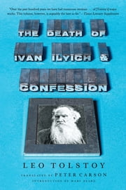 The Death of Ivan Ilyich and Confession ebook by Leo Tolstoy,Peter Carson,Mary Beard