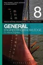 Reeds Vol 8 General Engineering Knowledge for Marine Engineers ebook by Paul Anthony Russell,Leslie Jackson,Thomas D. Morton