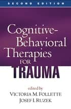 Cognitive-Behavioral Therapies for Trauma, Second Edition ebook by Victoria M. Follette, PhD,Josef I. Ruzek, PhD