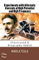 Experiments with Alternate Currents of High Potential and High Frequency ebook by Nikola Tesla