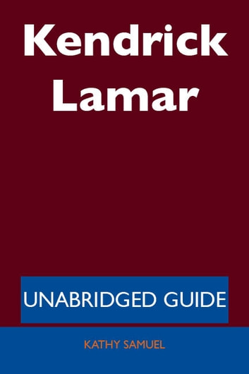 Kendrick Lamar - Unabridged Guide ebook by Kathy Samuel