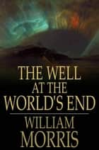 The Well at the World's End ebook by William Morris