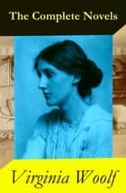 The Complete Novels of Virginia Woolf (9 Unabridged Novels) ebook by Virginia Woolf