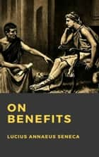 On Benefits (De Beneficiis) ebook by Seneca