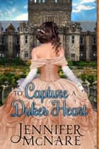 To Capture a Duke's Heart ebook by Jennifer McNare