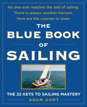 The Blue Book of Sailing : The 22 Keys to Sailing Mastery - The 22 Keys to Sailing Mastery ebook by Kobo.Web.Store.Products.Fields.ContributorFieldViewModel