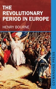 The Revolutionary Period in Europe ebook by Henry Bourne