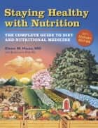 Staying Healthy with Nutrition, rev ebook by Elson Haas,Buck Levin