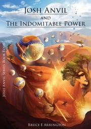 Josh Anvil and the Indomitable Power - Josh Anvil, #4 ebook by Bruce Arrington