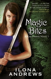 Magic Bites - A Kate Daniels Novel: 1 ebook by Ilona Andrews