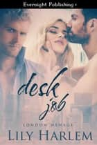 Desk Job ebook by Lily Harlem