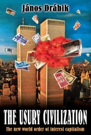 The Usury Civilization - The new world order of interest capitalism ebook by János Drábik