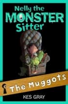 Nelly The Monster Sitter: 08: The Muggots ebook by Kes Gray