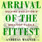 Arrival of the Fittest - Solving Evolution's Greatest Puzzle audiobook by Andreas Wagner