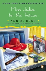 Miss Julia to the Rescue - A Novel ebook by Ann B. Ross