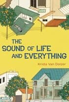 The Sound of Life and Everything ebook by Krista Van Dolzer