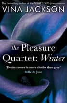 The Pleasure Quartet: Winter ebook by Vina Jackson