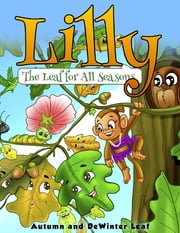 Lilly the Leaf for All Seasons ebook by Autumn and DeWinter Leaf