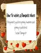 How To Write A Romance Novel ebook by Susan Palmquist
