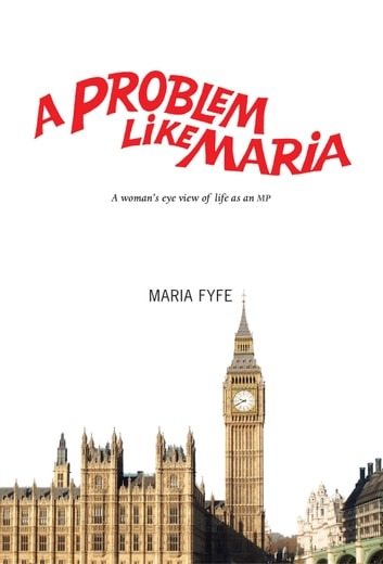 A Problem Like Maria - A Woman's Eye View of Life as an MP ebook by Maria Fyfe