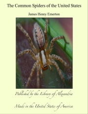 The Common Spiders of the United States ebook by James Henry Emerton