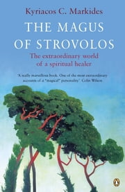 The Magus of Strovolos - The Extraordinary World of a Spiritual Healer ebook by Kyriacos Markides