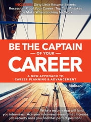 Be the Captain of Your Career: A New Approach to Career Planning and Advancement ebook by Molisani, Jack