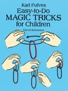 Easy-to-Do Magic Tricks for Children ebook by Karl Fulves