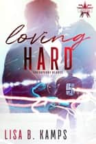 Loving Hard - The Chesapeake Blades, #2 ebook by