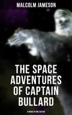 The Space Adventures of Captain Bullard - 9 Books in One Edition - Including Admiral's Inspection, White Mutiny, Blockade Runner, Bullard Reflects, Devil's Powder, Slacker's Paradise, Brimstone Bill, The Bureaucrat and Orders ebook by Malcolm Jameson