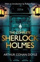 The Complete Sherlock Holmes - with an introduction from Robert Ryan ebook by